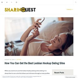 How You Can Get the Best Lesbian Hookup Dating Sites – Sharing Quest