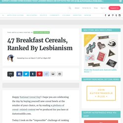 47 Breakfast Cereals, Ranked By Lesbianism