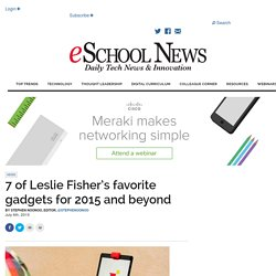 7 of Leslie Fisher's favorite gadgets for 2015 and beyond