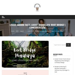 Lesser Known Facts About Meghalaya Root Bridge