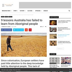 9 lessons Australia has failed to learn from Aboriginal people