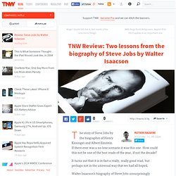 TNW Review: Two lessons from the biography of Steve Jobs by Walter Isaacson