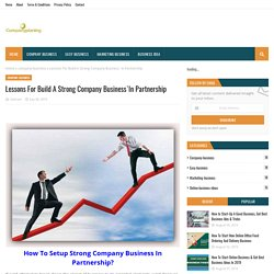 Lessons For Build A Strong Company Business`In Partnership