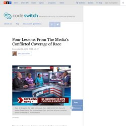 Four Lessons From The Media's Conflicted Coverage of Race : Code Switch