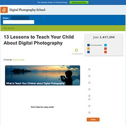 13 Lessons to Teach Your Child About Digital Photography - Digital Photography School