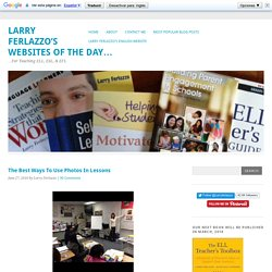 The Best Ways To Use Photos In Lessons | Larry Ferlazzo's Websites of the Day...