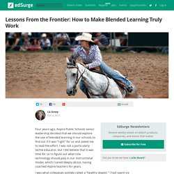 Lessons From the Frontier: How to Make Blended Learning Truly Work