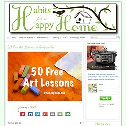 50 Free Art Lessons at hodgepodge » Habits for a Happy Home