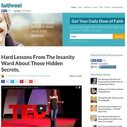 Hard Lessons From The Insanity Ward About Those Hidden Secrets. - Faithreel.com