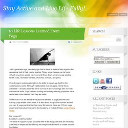 10 Life Lessons Learned From Yoga « Stay Active and Live Life Fully