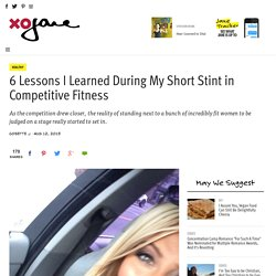 6 Lessons I Learned During My Short Stint in Competitive Fitness - xoJane