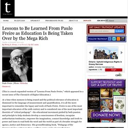 Lessons to Be Learned From Paulo Freire as Education Is Being Taken Over by the Mega Rich