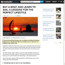 Buy a boat and learn to sail: 5 lessons for the perfect lifestyle