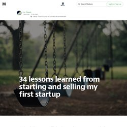 34 lessons learned from starting and selling my first startup — Life Learning