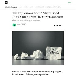 """The key lessons from """"Where Good Ideas Come From"""" by Steven Johnson"""