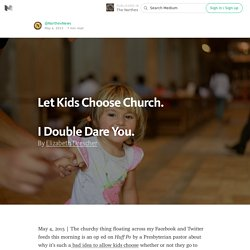 Let Kids Choose Church. — The Narthex