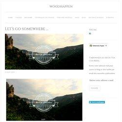 Let's go somewhere … – woodhappen