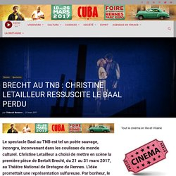 BRECHT AU TNB : CHRISTINE LETAILLEUR RESSUSCITE LE BAAL PERDU