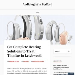 Get Complete Hearing Solutions to Treat Tinnitus in Letchworth
