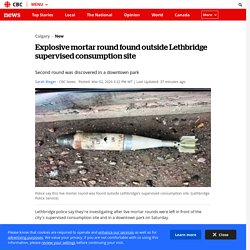 Explosive mortar round found outside Lethbridge supervised consumption site