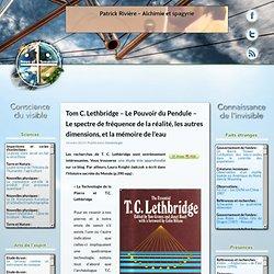 Tom C. Lethbridge – Le Pouvoir du Pendule – Le spectre de fréquence de la réalité, les autres dimensions, et la mémoire de l'eau