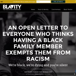 An open letter to everyone who thinks having a black family member exempts them from racism -