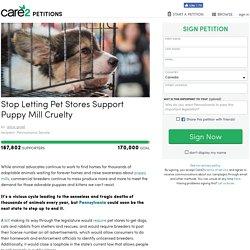 texte de la pétition: Stop Letting Pet Stores Support Puppy Mill Cruelty