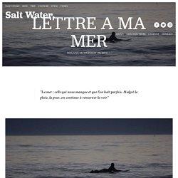 LETTRE A MA MER — Salt Water.