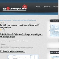 - La lettre de change-relevé magnétique (LCR magnétique)