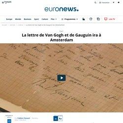 La lettre de Van Gogh et de Gauguin ira à Amsterdam
