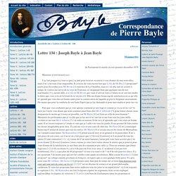 Lettre 134 : Joseph Bayle à Jean Bayle - [Correspondance de Pierre Bayle]
