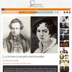 """Lettre d'amour de Victor Hugo : """"Je l'aime, je suis prêt à tout lui sacrifier."""" - Des Lettres"""