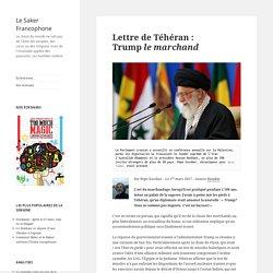 Lettre de Téhéran : Trump le marchand