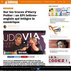 Sur les traces d'Harry Potter : un EPI lettres-anglais qui intègre le numérique – Ludovia Magazine