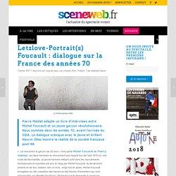 sceneweb - Pierre Maillet dans LETZLOVE-PORTRAIT(S) FOUCAULT