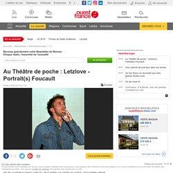 OUEST FRANCE - Au Théâtre de poche : Letzlove - Portrait(s) Foucault