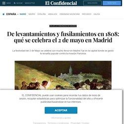 De levantamientos y fusilamientos en 1808: qué se celebra el 2 de mayo en Madrid