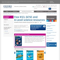 Free KS3, GCSE and A Level science resources from Oxford