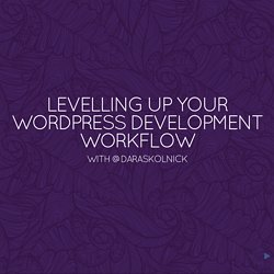 Levelling up your WordPress development workflow