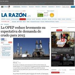La OPEP reduce levemente su expectativa de demanda de crudo para 2015