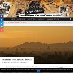 Le lever de soleil de ma vie à Bagan - Blog voyage Visa Pour