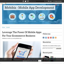 Leverage The Power Of Mobile Apps For Your Ecommerce Business - Mobibiz - Mobile App Development