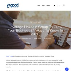 Leverage Linkedin Group To Grow Your Business - eGoodMedia