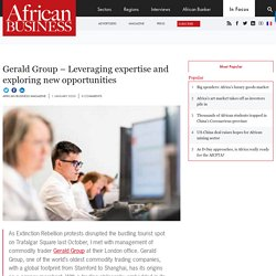 Gerald Group – Leveraging expertise and exploring new opportunities - African Business Magazine