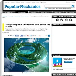 8 Ways Magnetic Levitation Could Shape the Future - How Maglev Technology Works