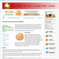 Levitra pilule pour bander