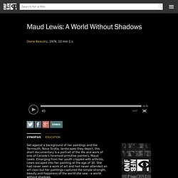 Maud Lewis: A World Without Shadows by Tony Ianzelo & Andy Thomson