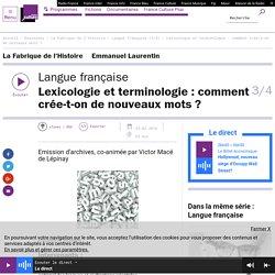 Langue française (3/4) : Lexicologie et terminologie : comment crée-t-on de nouveaux mots ?