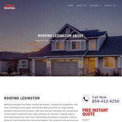 Roofing Lexington About - Roofing for homes, commercial buildings etc