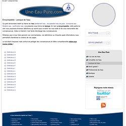 Lexique de l'eau - Encyclopédie de l'eau avec une-eau-pure.com